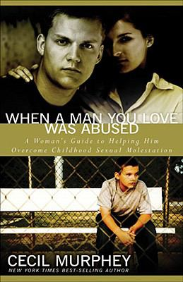 When a Man You Love Was Abused: A Woman's Guide to Helping Him Overcome Childhood Sexual Molestation 9780825433535