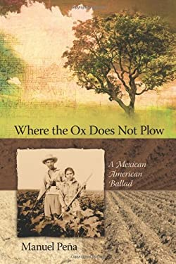 Where the Ox Does Not Plow: A Mexican American Ballad 9780826344212