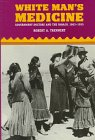 White Man's Medicine: The Navajo and Government Doctors, 1863-1955 9780826318398