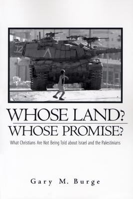 Whose Land? Whose Promise?: What Christians Are Not Being Told about Israel and the Palestinians 9780829816600