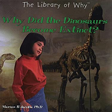 Why Did the Dinosaurs Become Extinct? 9780823952762