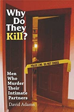 Why Do They Kill?: Men Who Murder Their Intimate Partners 9780826515681