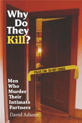 Why Do They Kill?: Men Who Murder Their Intimate Partners 9780826515698