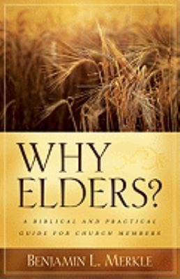 Why Elders?: A Biblical and Practical Guide for Church Members 9780825433511