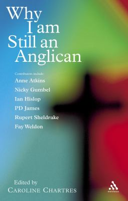 Why I Am Still an Anglican: Essays and Conversations 9780826481436