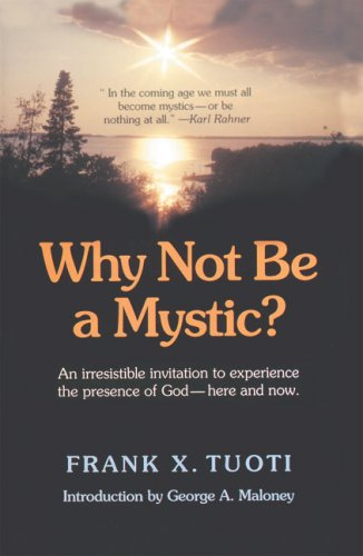 Why Not Be a Mystic: An Irresistible Invitation to Experience the Presence of God Here and Now