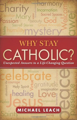 Why Stay Catholic?: Unexpected Answers to a Life-Changing Question 9780829435375