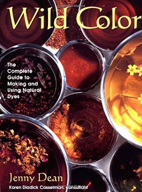 Wild Color: The Complete Guide to Making and Using Natural Dyes 9780823057276