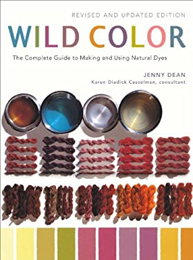 Wild Color: The Complete Guide to Making and Using Natural Dyes 9780823058792