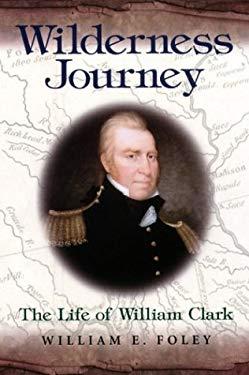 Wilderness Journey: The Life of William Clark 9780826215338