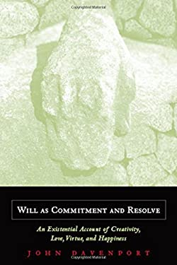 Will as Commitment and Resolve: An Existential Account of Creativity, Love, Virtue, and Happiness 9780823225750
