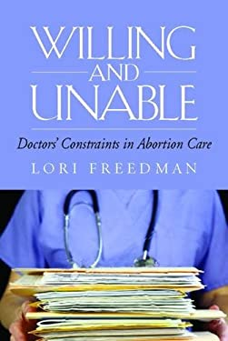 Willing and Unable: Doctors' Constraints in Abortion Care 9780826517159