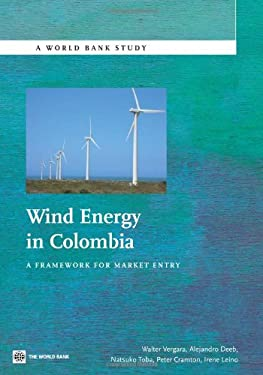Wind Energy in Colombia: A Framework for Market Entry 9780821385043
