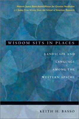 Wisdom Sits in Places: Landscape and Language Among the Western Apache 9780826317230