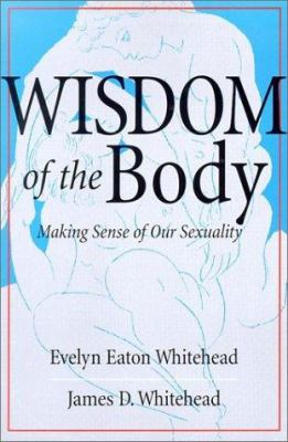 Wisdom of the Body: Making Sense of Our Sexuality 9780824519544