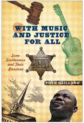 With Music and Justice for All: Some Southerners and Their Passions 9780826515889