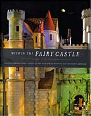 Within the Fairy Castle: Colleen Moore's Doll House at the Museum of Science and Industry, Chicago 9780821225196