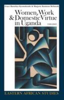 Women, Work & Domestic Virtue in Uganda, 1900-2003 9780821417348
