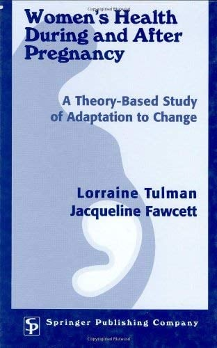 Women's Health During and After Pregnancy: A Theory-Based Study of Adaptation to Change 9780826119940