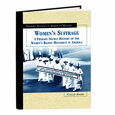 Women's Suffrage: A Primary Source History of the Women's Rights Movement in America 9780823936854