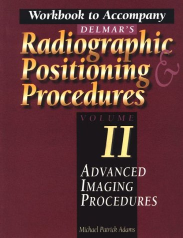 Workbook to Accompany Delmar's Radiographic Positioning & Procedures Volume II: Advanced Imaging Procedures 9780827369931