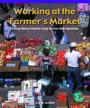 Working at the Farmer's Market: Solving Money Problems Using the Four Math Operations 9780823989751