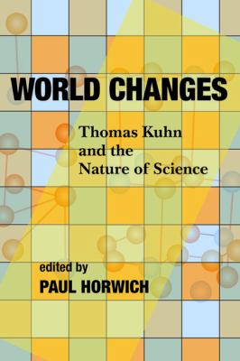 World Changes: Thomas Kuhn and the Nature of Science 9780822960546