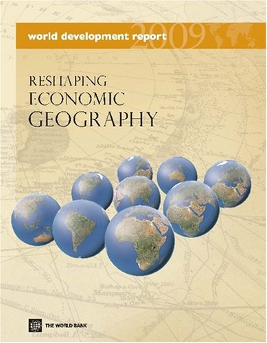 World Development Report: Reshaping Economic Geography 9780821376409