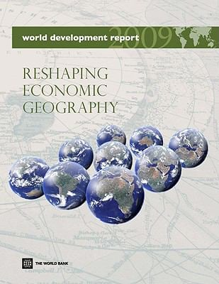 World Development Report: Reshaping Economic Geography 9780821376072