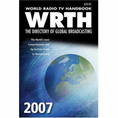 World Radio TV Handbook 2007 Edition: The Directory of Global Broadcasting 9780823059973