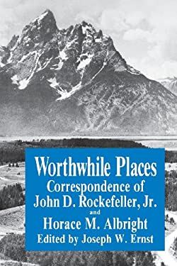 Worthwhile Places: Correspondence of John D. Rockefeller JR. and Horace Albright 9780823213306