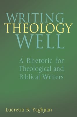 Writing Theology Well: A Rhetoric for Theological and Biblical Writers 9780826418852