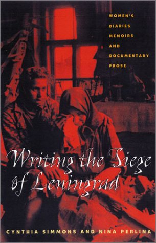 Writing the Siege of Leningrad: Women's Diaries, Memoirs, and Documentary Prose 9780822941835