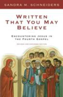 Written That You May Believe: Encountering Jesus in the Fourth Gospel 9780824519261