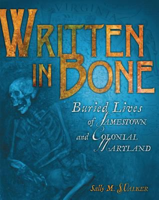 Written in Bone: Buried Lives of Jamestown and Colonial Maryland 9780822571353