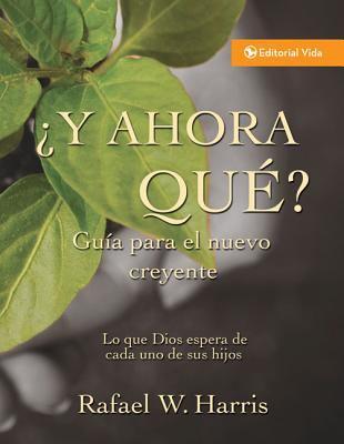 Y Ahora Qu Gu a Para El Nuevo Creyente: Lo Que Dios Espera de Cada Uno de Sus Hijos = Now What? 9780829710762