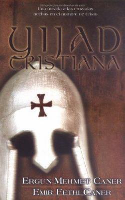Yijad Cristiana: Una Mirada A las Cruzadas Hechas en el Nombre de Cristo 9780825411427