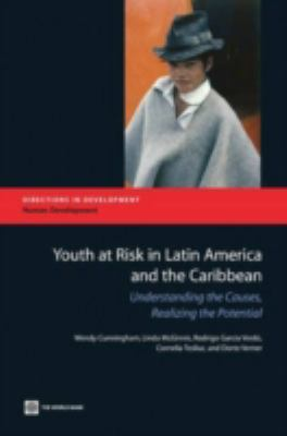 Youth at Risk in Latin America and the Caribbean: Understanding the Causes, Realizing the Potential 9780821375204