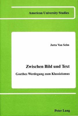 Zwischen Bild Und Text: Goethes Werdegang Zum Klassizismus 9780820403250