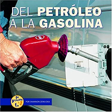 del Petroleo a la Gasolina = From Oil to Gas 9780822564966