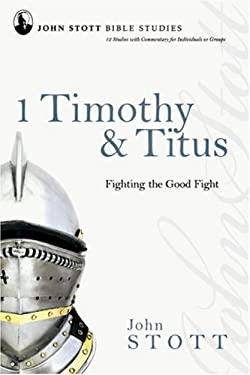 1 Timothy & Titus: Fighting the Good Fight 9780830821679