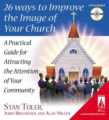 26 Ways to Improve the Image of Your Church: A Practical Guide for Attracting the Attention of Your Community 9780834120525