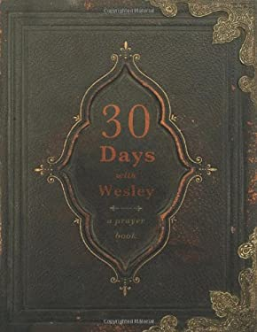30 Days with Wesley: A Prayer Book 9780834128330