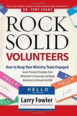 Rock-Solid Volunteers: How to Keep Your Ministry Team Engaged 9780830757459