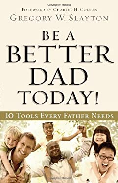 Be a Better Dad Today!: 10 Tools Every Father Needs 9780830762071