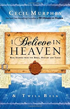 I Believe in Heaven: Real Stories from the Bible, History and Today 9780830766369