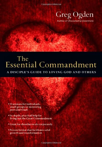 The Essential Commandment: A Disciple's Guide to Loving God and Others 9780830810888