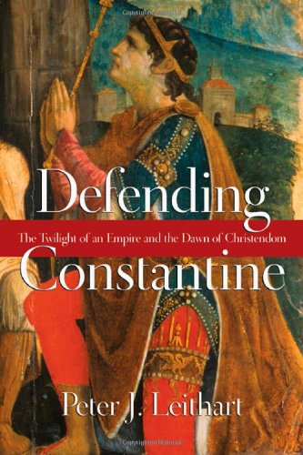 Defending Constantine: The Twilight of an Empire and the Dawn of Christendom 9780830827220