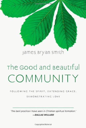 The Good and Beautiful Community: Following the Spirit, Extending Grace, Demonstrating Love 9780830835331