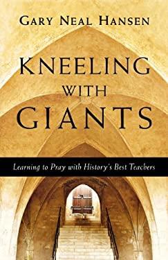 Kneeling with Giants: Learning to Pray with History's Best Teachers 9780830835621